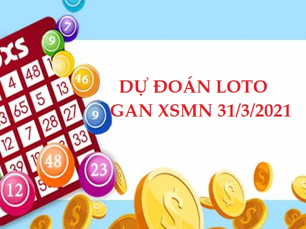 Dự đoán loto gan KQXSMN 31/3/2021 thứ 4 hôm nay