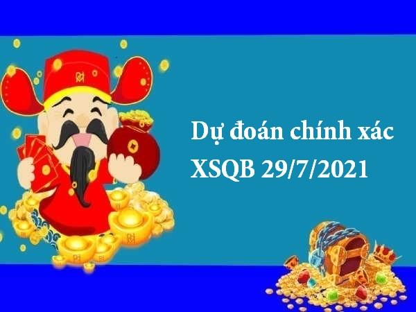 Dự đoán chính xác XSQB 29/7/2021 hôm nay