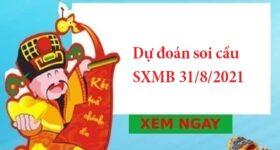 Dự đoán soi cầu SXMB 31/8/2021 hôm nay
